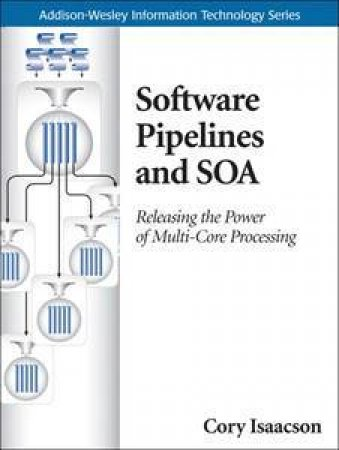 Software Pipelines and SOA: Releasing the Power of Multi-Core Processing by Krzysztof Cwalina & Brad Abrams