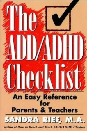 The ADD ADHD Checklist: An Easy Reference for Parents and Teachers by Sandra Rief