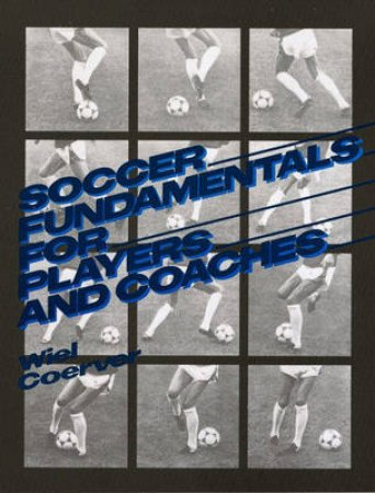 Soccer Fundamentals For Players And Coaches by Weil Coerver