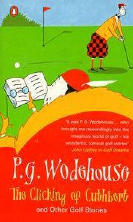 The Clicking of Cuthbert & Other Stories by P.G. Wodehouse