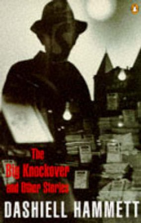 The Big Knockover & Other Stories by Dashiell Hammett