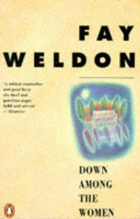 Down Among The Women by Fay Weldon