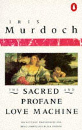 The Sacred & Profane Love Machine by Iris Murdoch