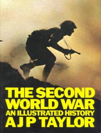 Second World War: An Illustrated History by A J P Taylor