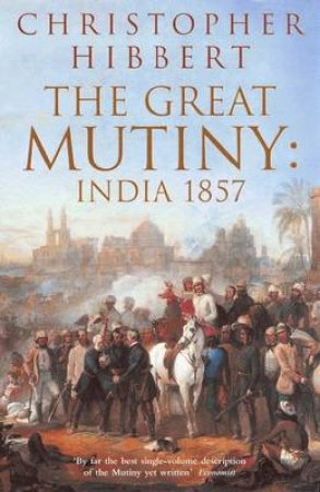 The Great Mutiny: India 1857 by Christopher Hibbert