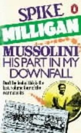 Mussolini: His Part In My Downfall by Spike Milligan
