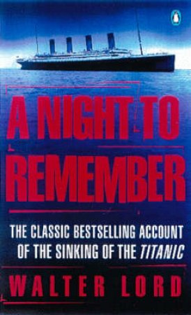 A Night to Remember: The Titanic by Walter Lord