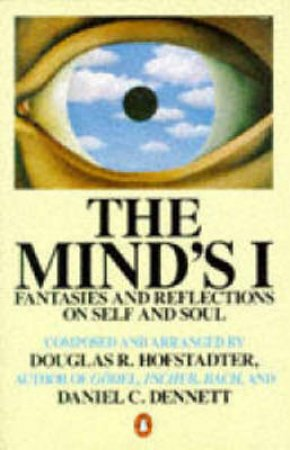 The Mind's I: Fantasies & Reflections on Self & Soul by Douglas R Hofstadter & Daniel C Dennett