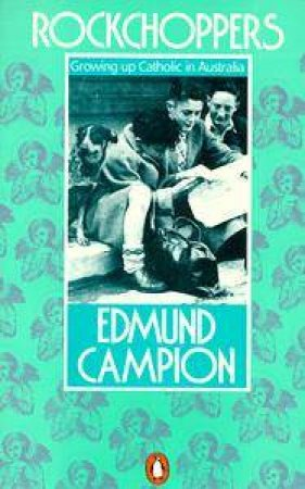 Rockchoppers: Growing Up Catholic in Austraila by Edmund Campion