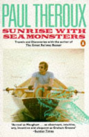 Sunrise With Seamonsters: Travels & Discoveries 1964-1984 by Paul Theroux