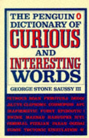 The Penguin Dictionary Of Curious & Interesting Words by George Stone Saussy