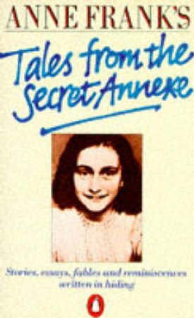 Anne Frank's Tales From The Secret Annexe by Anne Frank