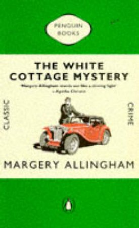 Penguin Classic Crime: The White Cottage Mystery by Margery Allingham