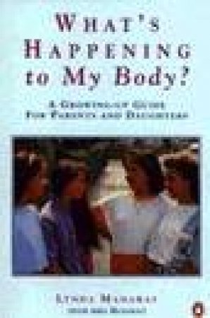 What's Happening To My Body? : A Growing-Up Guide For Parents & Daughters by Lynda Madaras