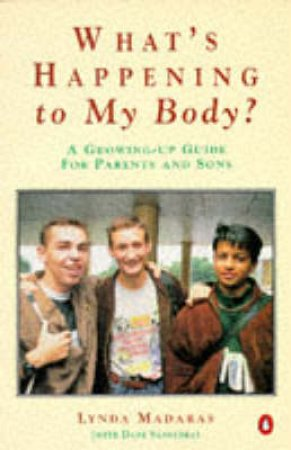 What's Happening To My Body? : A Growing-Up Guide For Parents & Sons by Lynda Madaras