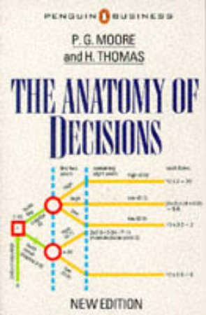 The Anatomy of Decisions by Peter G Moore