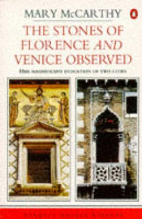 The Stones Of Florence & Venice Observed by Mary McCarthy