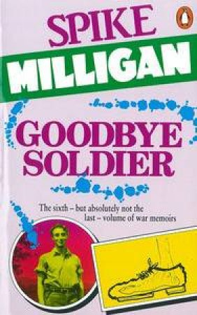 Goodbye Soldier: War Biography by Spike Milligan
