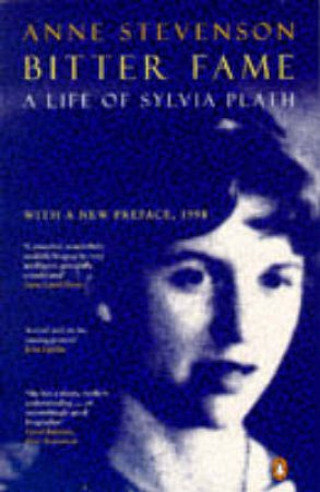 Bitter Fame: Life Of Sylvia Plath by Anne Stevenson