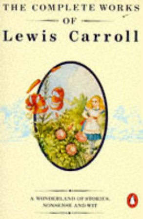 Complete Works Of Lewis Carroll by Lewis Carroll