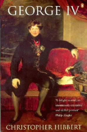 George IV by Christopher Hibbert