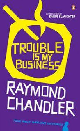 Trouble Is My Business: Four Philip Marlowe Mysteries by Raymond Chandler