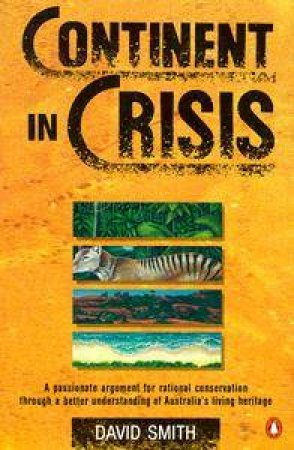 Continent in Crisis: Natural History of Australia by David Smith
