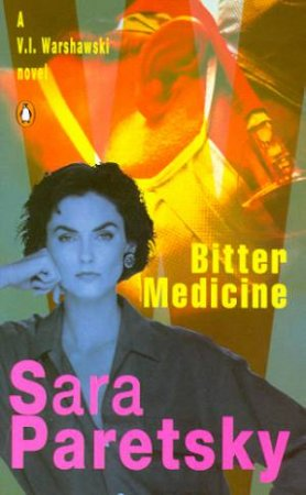 A V.I. Warshawski Novel: Bitter Medicine by Sara Paretsky