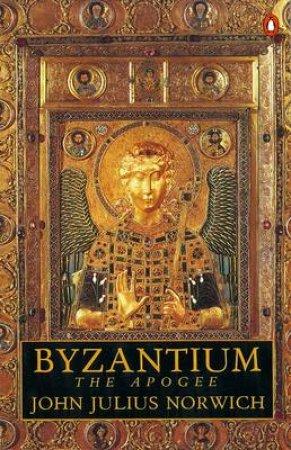 Byzantium: The Apogee by John Julius Norwich