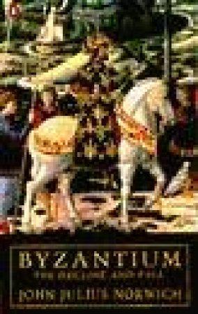 Byzantium: The Decline & Fall by John Julius Norwich