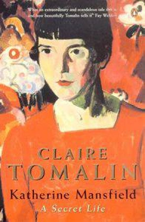 Katherine Mansfield: A Secret Life by Claire Tomalin