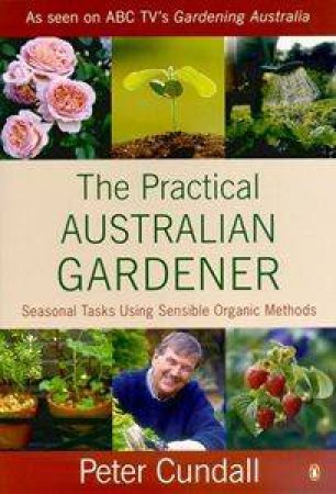 The Practical Australian Gardener by Peter Cundall