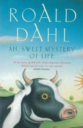 Ah Sweet Mystery Of Life by Roald Dahl