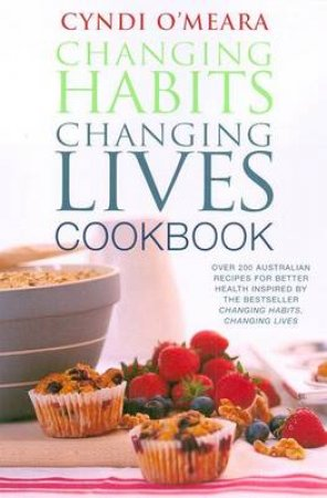 Changing Habits, Changing Lives Cookbook by Cyndi O'Meara