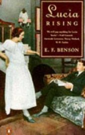 Lucia Rising: Queen; Miss Mapp Including The Male Impersonator; Lucia In London by E F Benson
