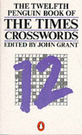 Twelfth Penguin Book of the Times Crosswords by John Grant