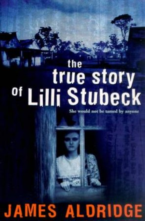 The True Story Of Lilli Stubeck by James Aldridge