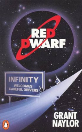 Red Dwarf: Infinity Welcomes Careful Drivers - TV Tie In by Grant Naylor