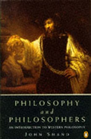 Philosophy & Philosophers: An Introduction to Western Philosopy by John Shand