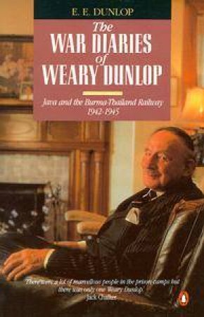 The War Diaries of Weary Dunlop by Edward E Dunlop