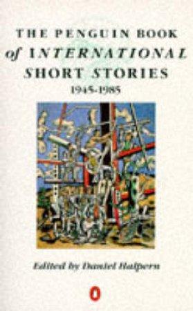 The Penguin Book Of International Short Stories 1945 - 1985 by Daniel Halpern