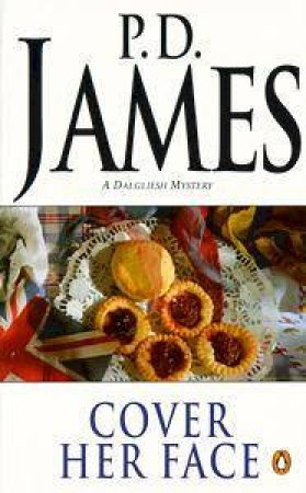 A Dalgliesh Mystery: Cover Her Face by P D James