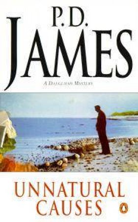 A Dalgliesh Mystery: Unnatural Causes by P D James