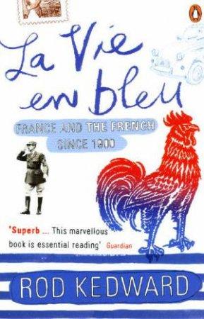 La Vie En Bleu: France And The French Since 1900 by Roderick Kedward