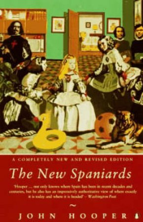 The New Spaniards: A Portrait Of The New Spain by John Hooper