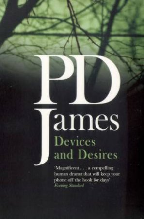 A Dalgliesh Mystery: Devices & Desires by P D James