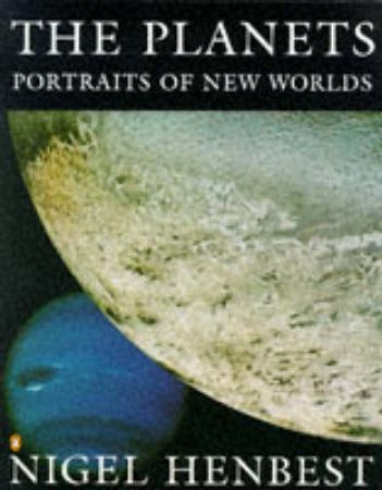 Planets: Portraits of New Worlds by Nigel Henbest