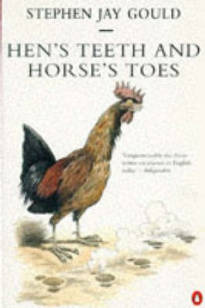 Hen's Teeth & Horse's Toes by Stephen Jay Gould