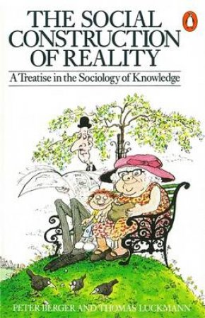 Social Construction of Reality: A Treatise by Peter L Berger