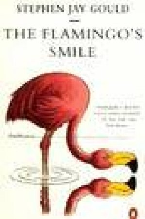 The Flamingo's Smile: Reflections In Natural History by Stephen Jay Gould